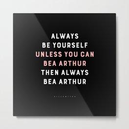 Always Be Yourself (Bea Arthur) Metal Print