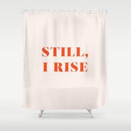 Still, I Rise Shower Curtain