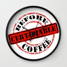 Funny Rubber Stamp Certifiable Before Coffee  Wall Clock