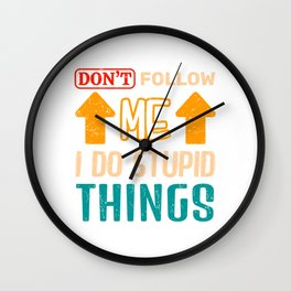 """""""Don't Follow Me I Do Stupid Things"""" T-shirt Design For Anyone Who Likes To Flex Anything You Do Wall Clock"""