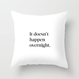 It doesn't happen overnight Throw Pillow