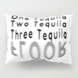 One Tequila Two Tequila Three Tequila FLOOR Pillow Sham