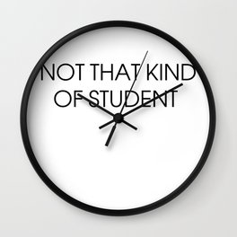 Not that kind of student. University. Phd. Wall Clock