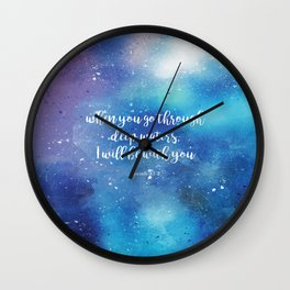 When you go through deep waters, I will be with you. Isaiah 43:2 Wall Clock