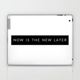 Now Is The New Later Laptop & iPad Skin