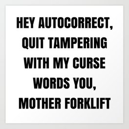 When Autocorrect tampers with your curse words. Art Print