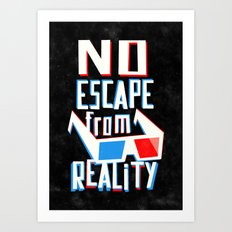 No escape from reality Art Print