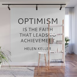 OPTIMISM IS THE FAITH THAT LEADS TO ACHIEVEMENT - HELEN KELLER Wall Mural