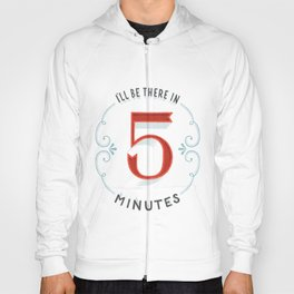 I'll Be There in 5 Minutes Hoody