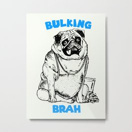 It's ok brah, I'm bulking Metal Print