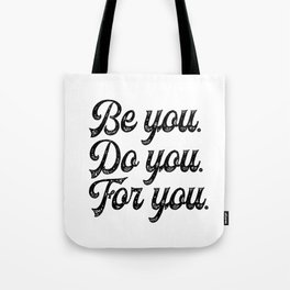 Be you. Do you.For you. Tote Bag