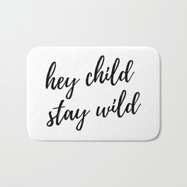 hey child stay wild Bath Mat