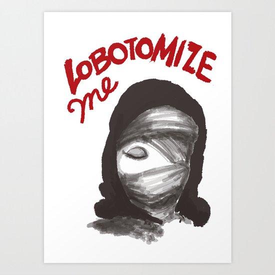 Lobotomize me. Art Print