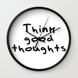 Think good thoughts Wall Clock