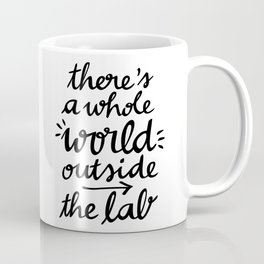 There's a whole WORLD outside the lab Coffee Mug
