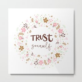 Girly Uplifting Quote – Trust Yourself Metal Print