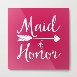 Maid Of Honor Wedding Quote Metal Print