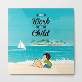 Lab No. 4 Always work like a child Life inspirational Quote Metal Print