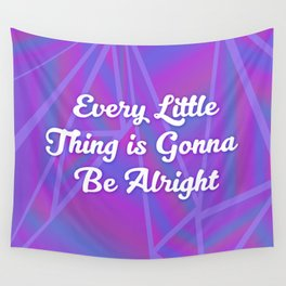 Every Little Thing is Gonna Be Alright Wall Tapestry
