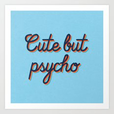 Cute but Psycho Art Print