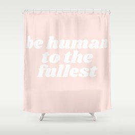 be human to the fullest Shower Curtain