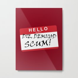 DIE, DEMIGOD SCUM! Metal Print