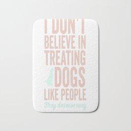 Treating Dogs Like People copy Bath Mat