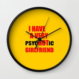 i have a hot girlfriend funny quote Wall Clock