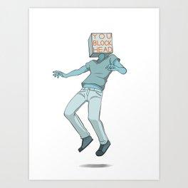 You Blockhead Art Print