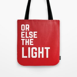 Handmaid's Tale - Or Else the Light Tote Bag