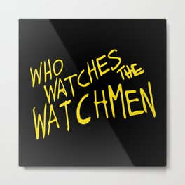 Who watches the watchmen Metal Print