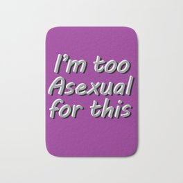 I'm Too Asexual For This - large purple bg Bath Mat
