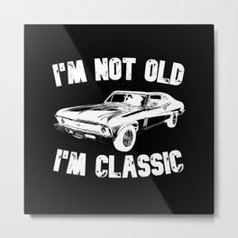 I'm Not Old I'm Classic Metal Print