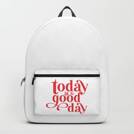 Today is a good day Backpack