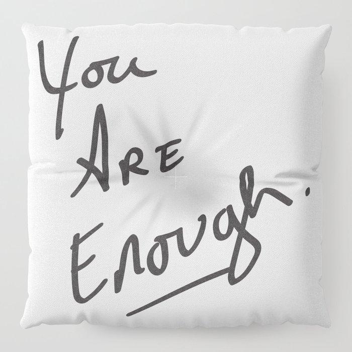 You are enough. Floor Pillow