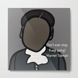 Harriet Tubman Keep Going! Metal Print