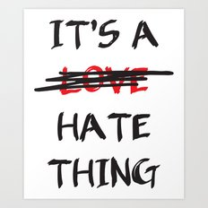 Its A Love Hate Thing Art Print