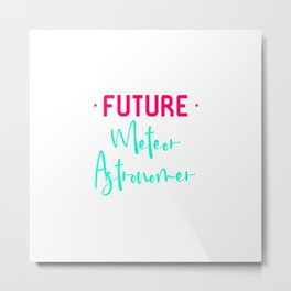 Future Meteor Astronomer Funny Space Quote Metal Print