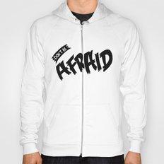 Don't be Afraid Hoody