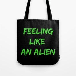 Feeling Like An Alien Tote Bag