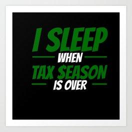 I Sleep When Tax Season Is Over Art Print