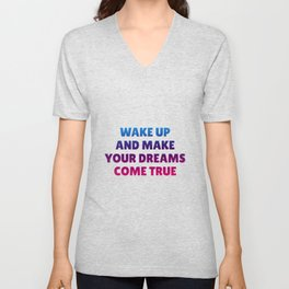 Wake Up and Make Your Dreams Come True in Trio Colors 1 Unisex V-Neck