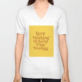 Keep Working to Keep This Feeling Unisex V-Neck