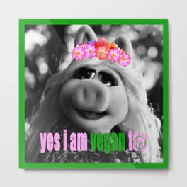 I am Vegan too! Metal Print