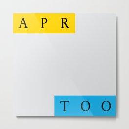 apr too [ april two ] Metal Print