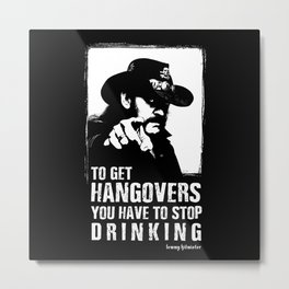 Lemmy - To get hangovers, you have to stop drinking - Motorhead Metal Print