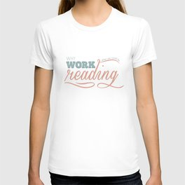 Why Work?  T-shirt