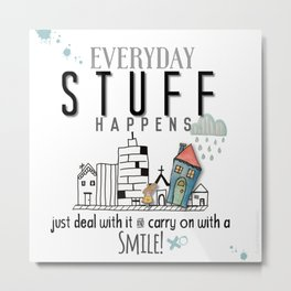 Stuff Happens - Deal with it Metal Print
