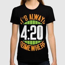 Its always 420 somewhere T-shirt