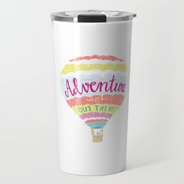 Adventure is out there! Travel Mug